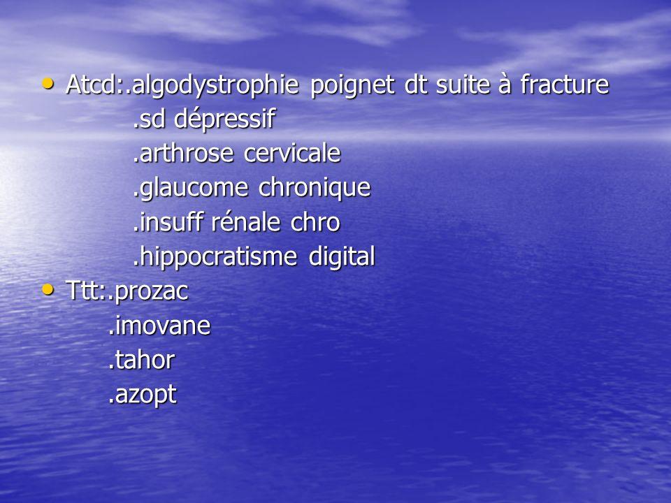 Atcd:.algodystrophie poignet dt suite à fracture Atcd:.algodystrophie poignet dt suite à fracture.sd dépressif.sd dépressif.arthrose cervicale.arthros