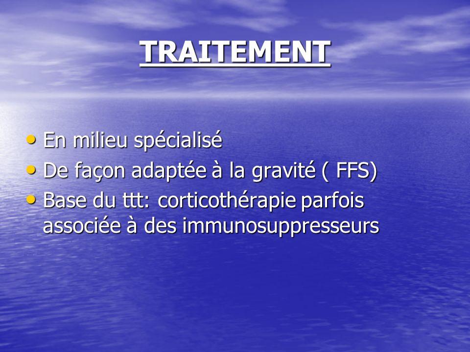 TRAITEMENT En milieu spécialisé En milieu spécialisé De façon adaptée à la gravité ( FFS) De façon adaptée à la gravité ( FFS) Base du ttt: corticothé