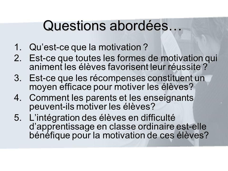 Questions abordées… 1.Quest-ce que la motivation ? 2.Est-ce que toutes les formes de motivation qui animent les élèves favorisent leur réussite ? 3.Es