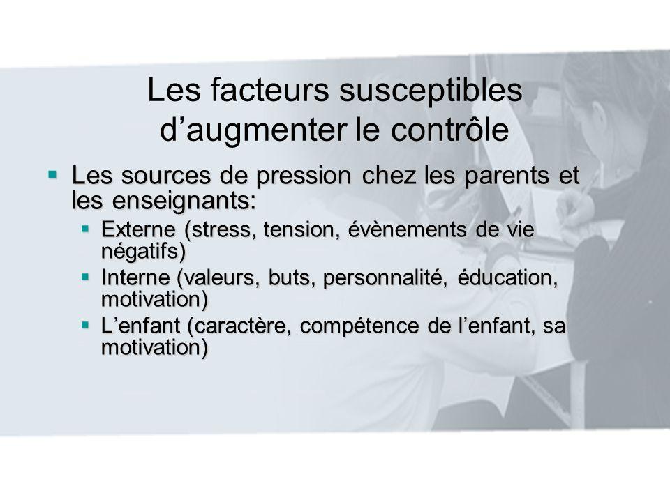Les facteurs susceptibles daugmenter le contrôle Les sources de pression chez les parents et les enseignants: Les sources de pression chez les parents