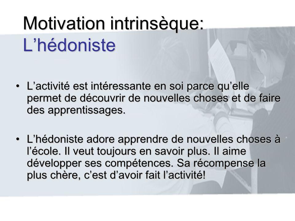 Motivation intrinsèque: Lhédoniste Lactivité est intéressante en soi parce quelle permet de découvrir de nouvelles choses et de faire des apprentissag