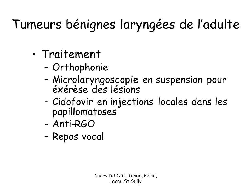 Cours D3 ORL Tenon, Périé, Lacau St Guily Tumeurs bénignes laryngées de ladulte Traitement –Orthophonie –Microlaryngoscopie en suspension pour éxérèse