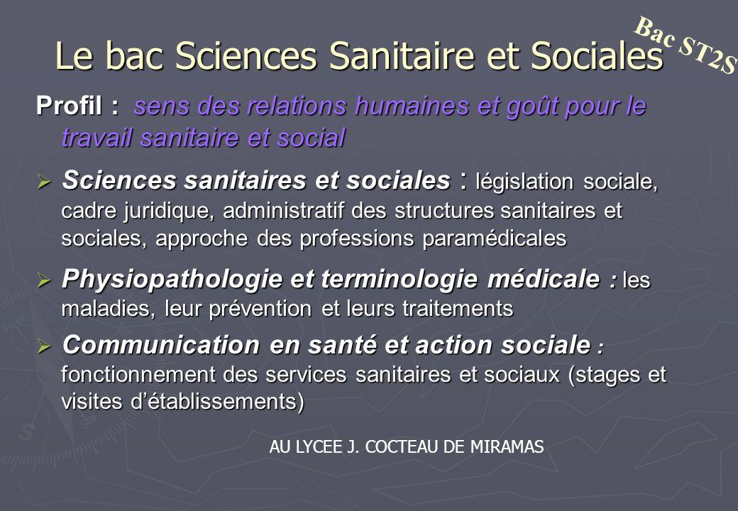 Le bac Sciences Sanitaire et Sociales Profil : sens des relations humaines et goût pour le travail sanitaire et social Sciences sanitaires et sociales