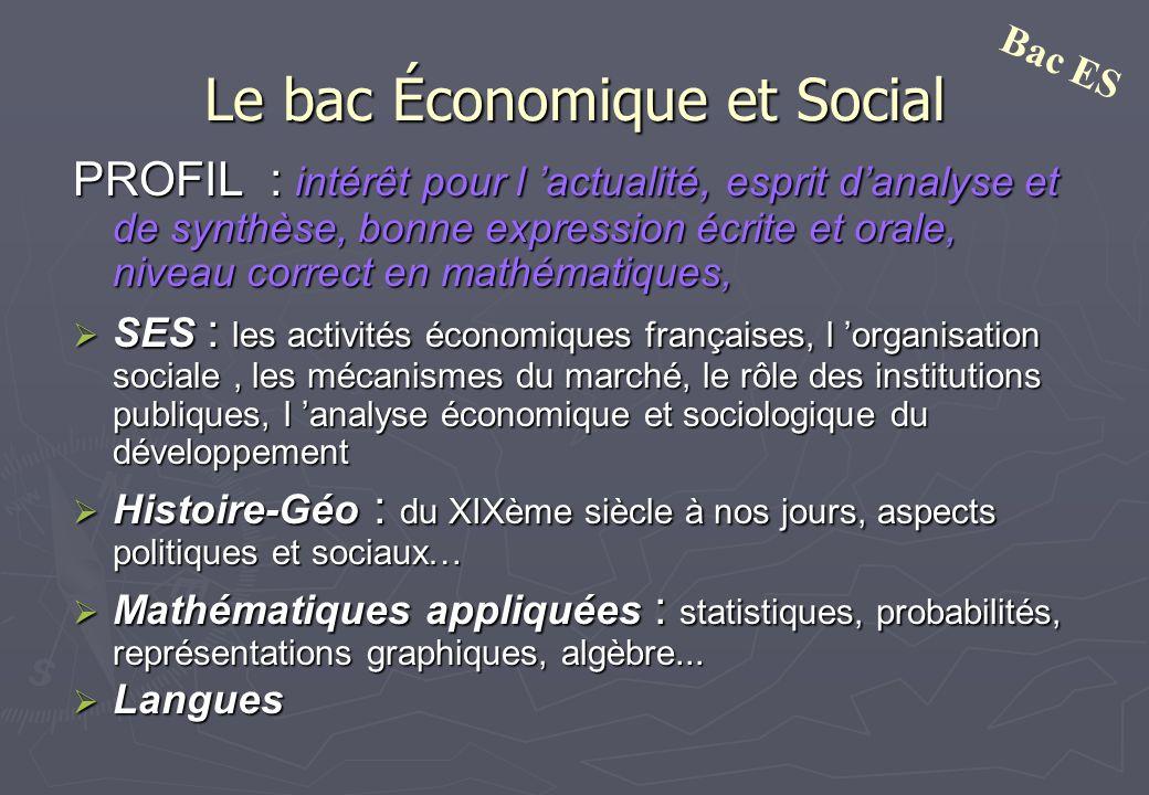 Le bac Économique et Social PROFIL : intérêt pour l actualité, esprit danalyse et de synthèse, bonne expression écrite et orale, niveau correct en mat
