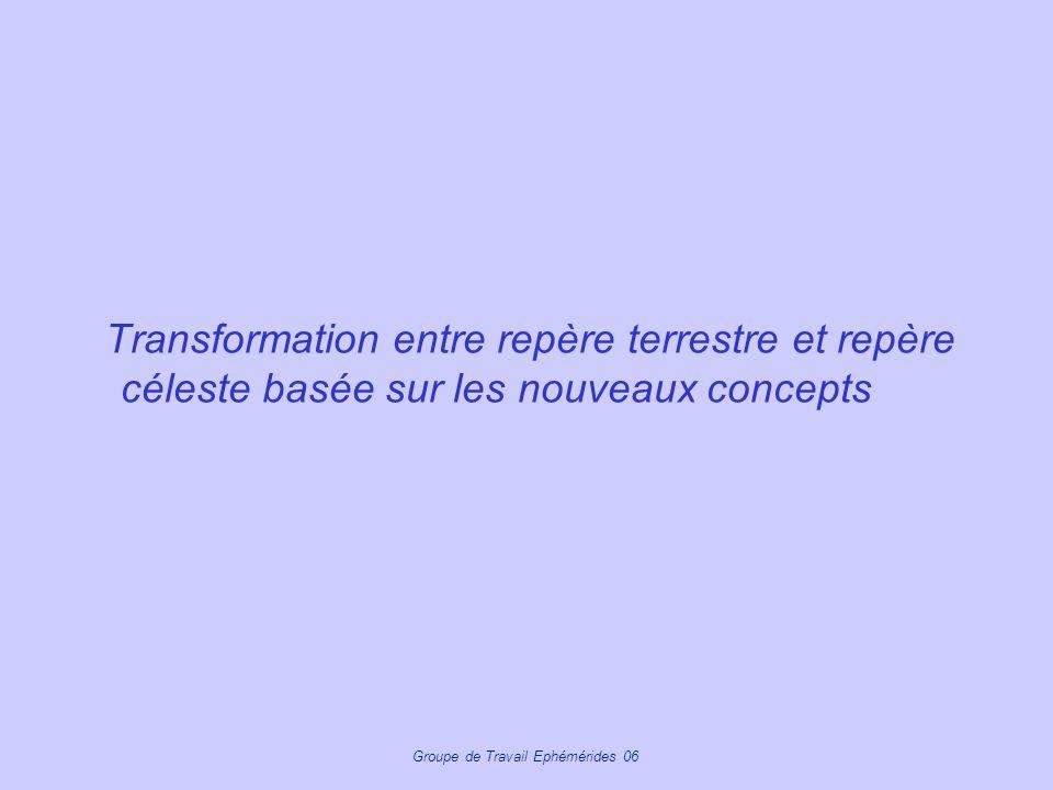 Groupe de Travail Ephémérides 06 Transformation entre repère terrestre et repère céleste basée sur les nouveaux concepts
