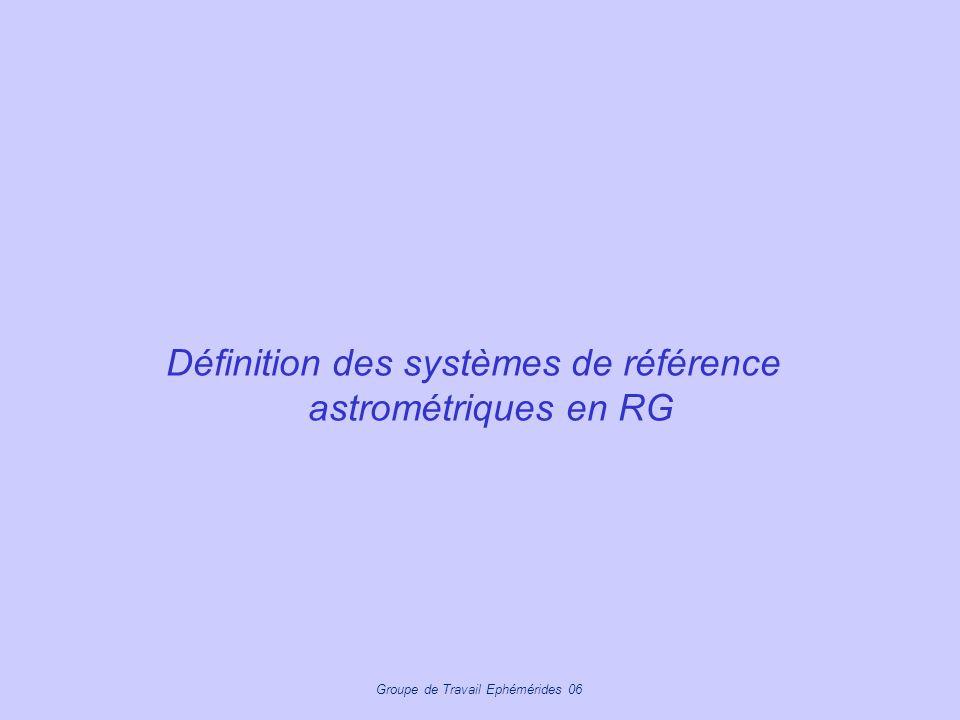 Groupe de Travail Ephémérides 06 Définition des systèmes de référence astrométriques en RG