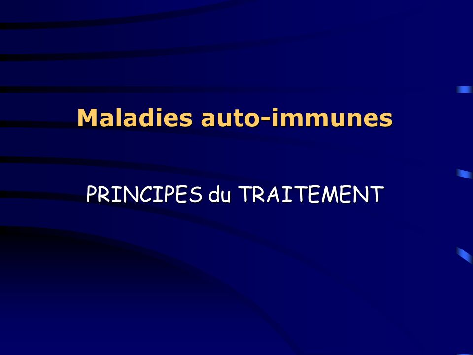 Maladies auto-immunes PRINCIPES du TRAITEMENT