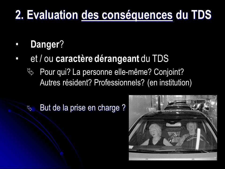 2.Evaluation des conséquences du TDS Danger . et / ou caractère dérangeant du TDS Pour qui.