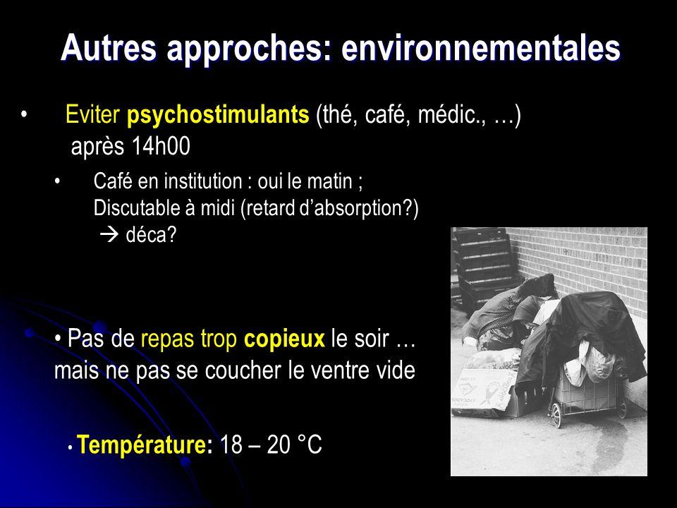 Autres approches: environnementales Eviter psychostimulants (thé, café, médic., …) après 14h00 Café en institution : oui le matin ; Discutable à midi (retard dabsorption?) déca.