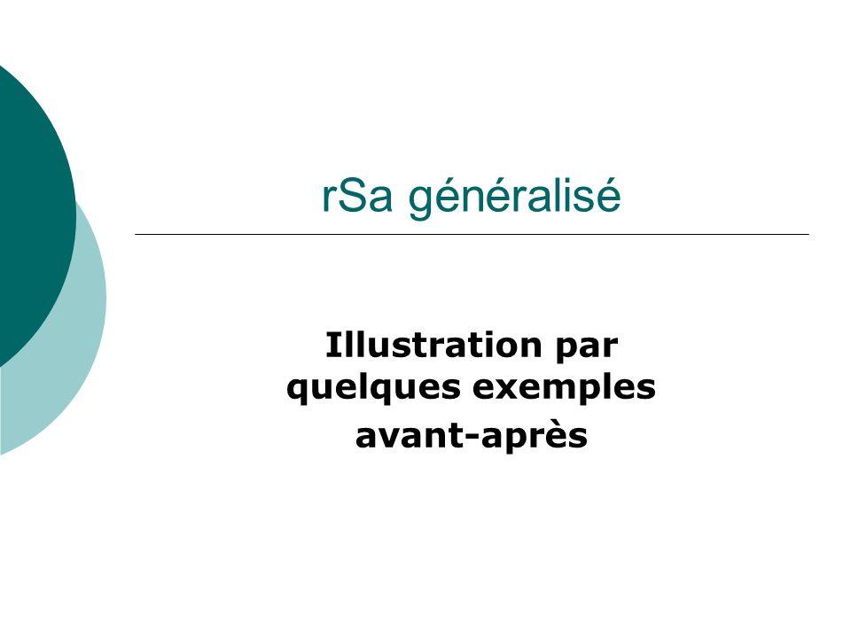 rSa généralisé Illustration par quelques exemples avant-après