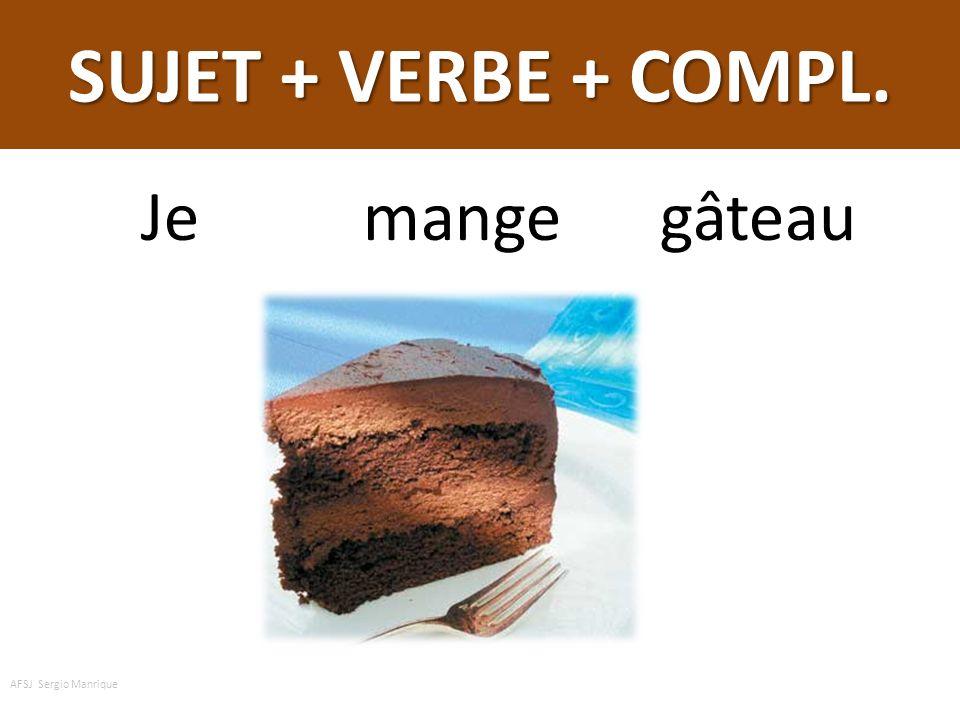 SUJET + VERBE + COMPL. du Je mange du gâteau AFSJ Sergio Manrique