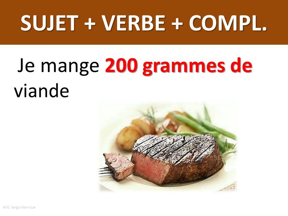 SUJET + VERBE + COMPL. 200 grammes de Je mange 200 grammes de viande AFSJ Sergio Manrique