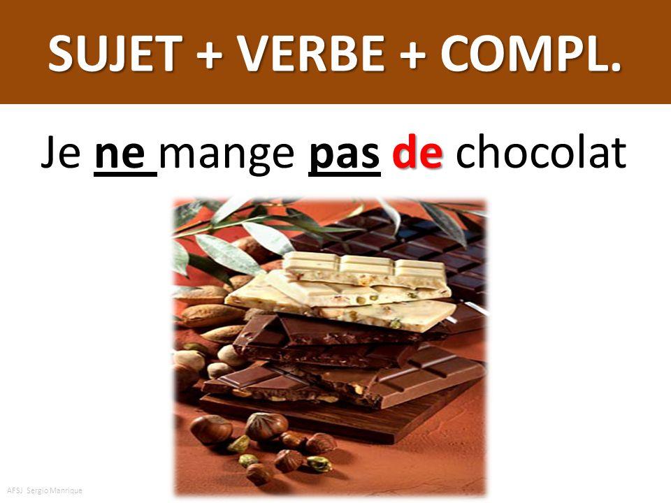 SUJET + VERBE + COMPL. de Je ne mange pas de chocolat AFSJ Sergio Manrique