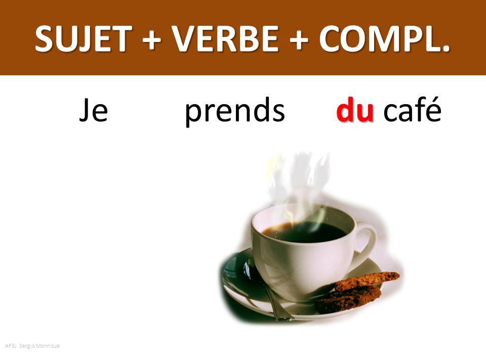 SUJET + VERBE + COMPL. le Jaime le chocolat AFSJ Sergio Manrique