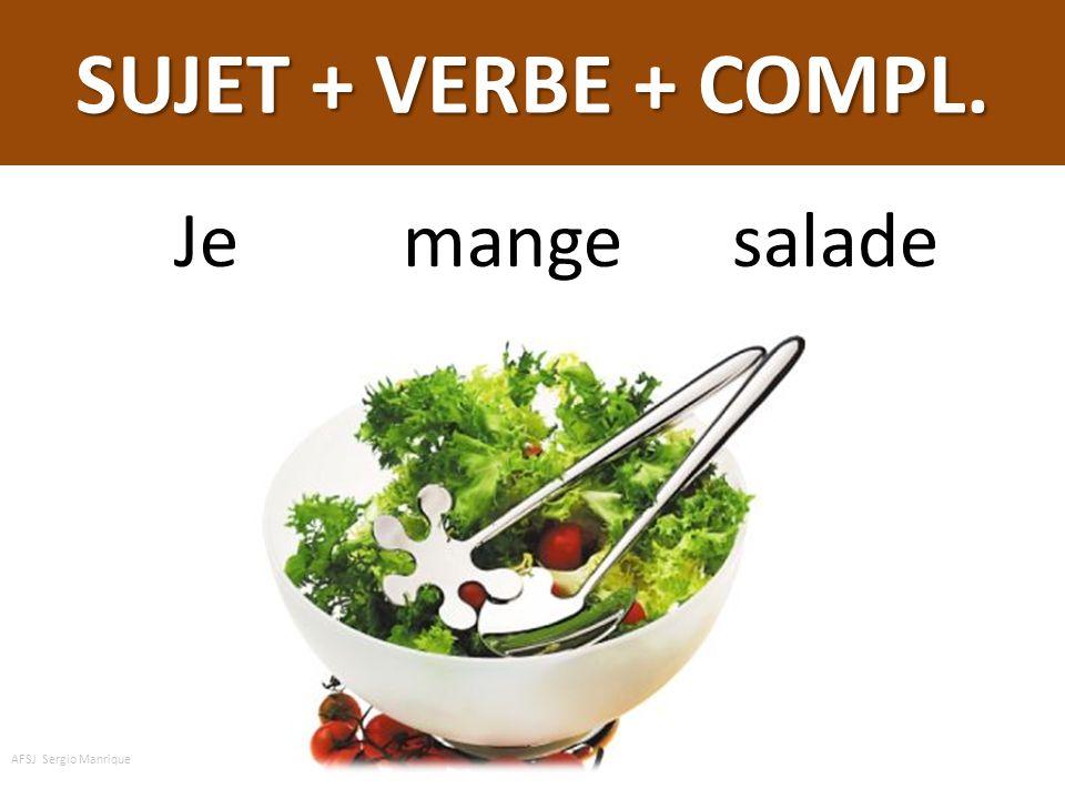 SUJET + VERBE + COMPL. de la Je mange de la salade AFSJ Sergio Manrique
