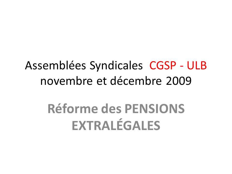 Assemblées Syndicales CGSP - ULB novembre et décembre 2009 Réforme des PENSIONS EXTRALÉGALES