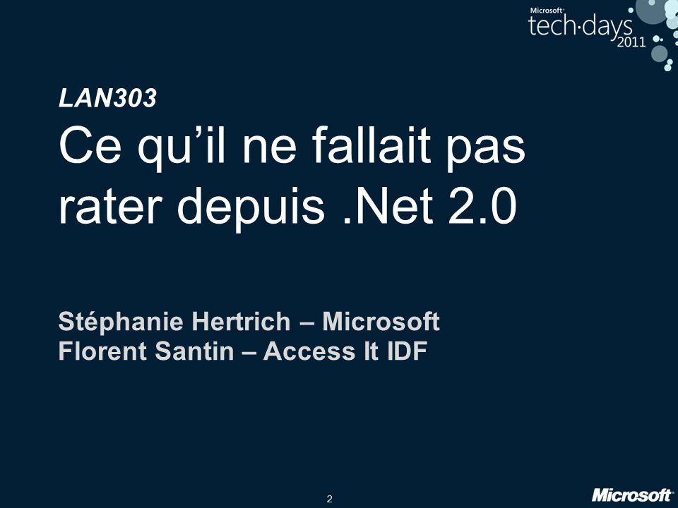 2 LAN303 Ce quil ne fallait pas rater depuis.Net 2.0 Stéphanie Hertrich – Microsoft Florent Santin – Access It IDF
