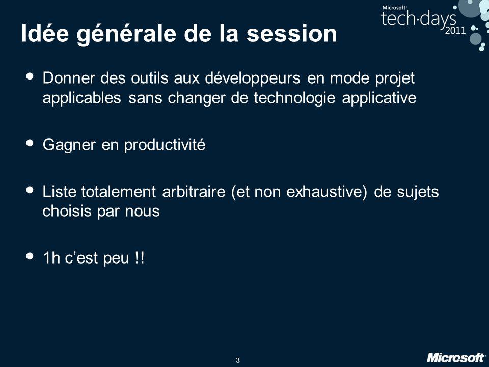 3 Idée générale de la session Donner des outils aux développeurs en mode projet applicables sans changer de technologie applicative Gagner en producti