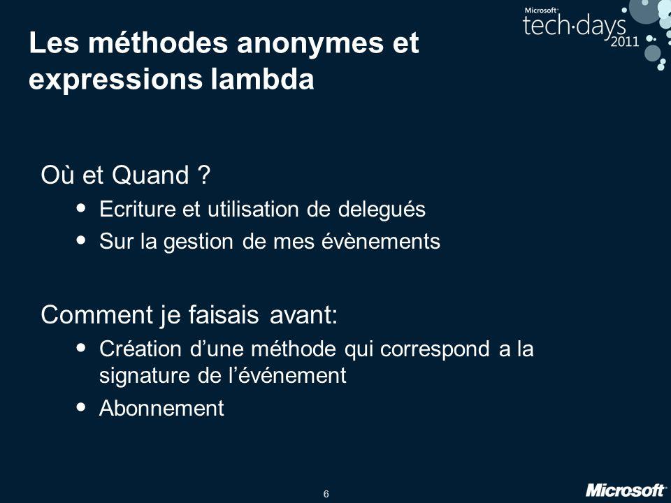 6 Les méthodes anonymes et expressions lambda Où et Quand ? Ecriture et utilisation de delegués Sur la gestion de mes évènements Comment je faisais av