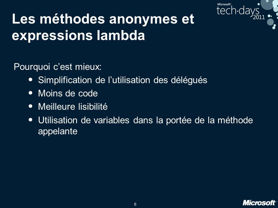 8 Les méthodes anonymes et expressions lambda Pourquoi cest mieux: Simplification de lutilisation des délégués Moins de code Meilleure lisibilité Util