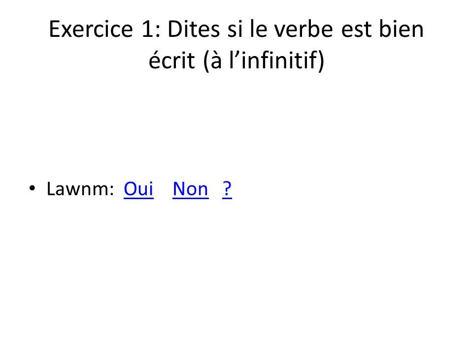 Exercice 1: Dites si le verbe est bien écrit (à linfinitif) Lawnm: Oui Non ?OuiNon?