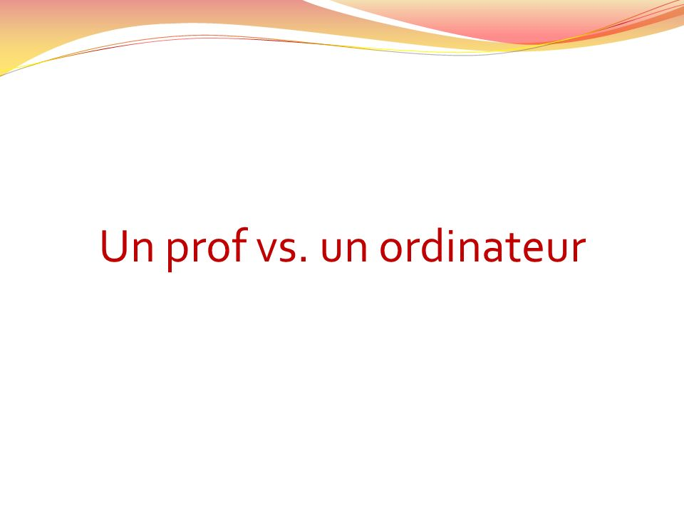 Un prof vs. un ordinateur