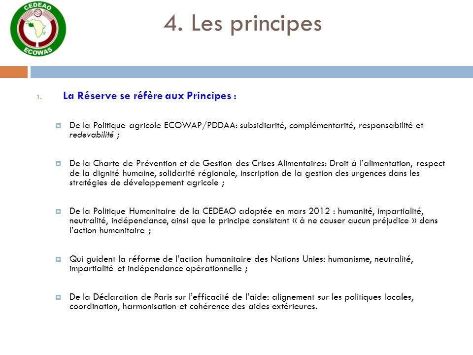 4. Les principes 1. La Réserve se réfère aux Principes : De la Politique agricole ECOWAP/PDDAA: subsidiarité, complémentarité, responsabilité et redev