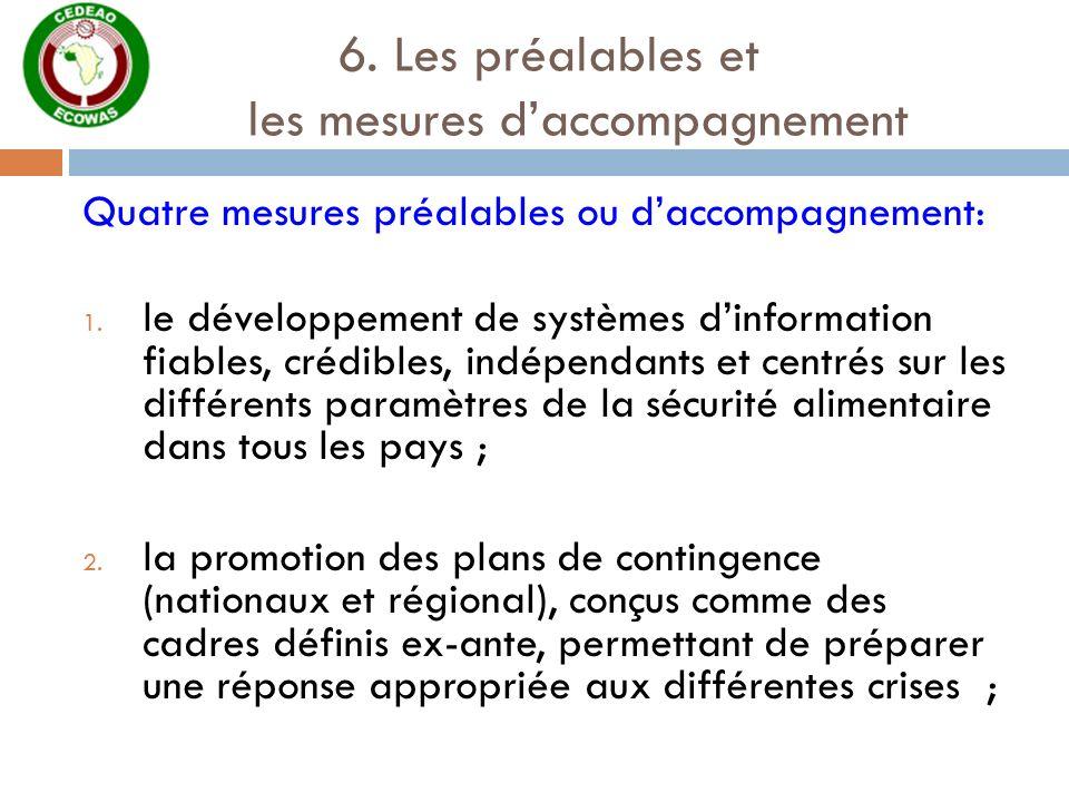 6. Les préalables et les mesures daccompagnement Quatre mesures préalables ou daccompagnement: 1. le développement de systèmes dinformation fiables, c