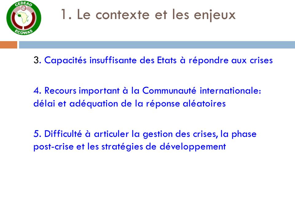 1. Le contexte et les enjeux 3. Capacités insuffisante des Etats à répondre aux crises 4. Recours important à la Communauté internationale: délai et a