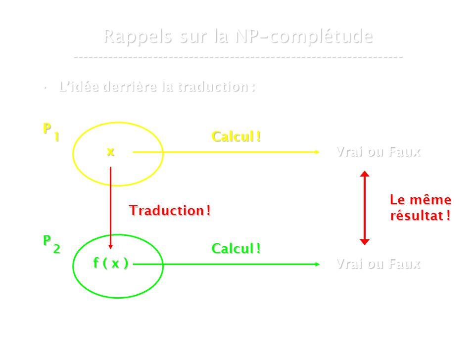 16 mars 2007Cours de graphes 7 - Intranet12 Rappels sur la NP - complétude ----------------------------------------------------------------- Lidée derrière la traduction :Lidée derrière la traduction : P 1 x Vrai ou Faux Calcul .