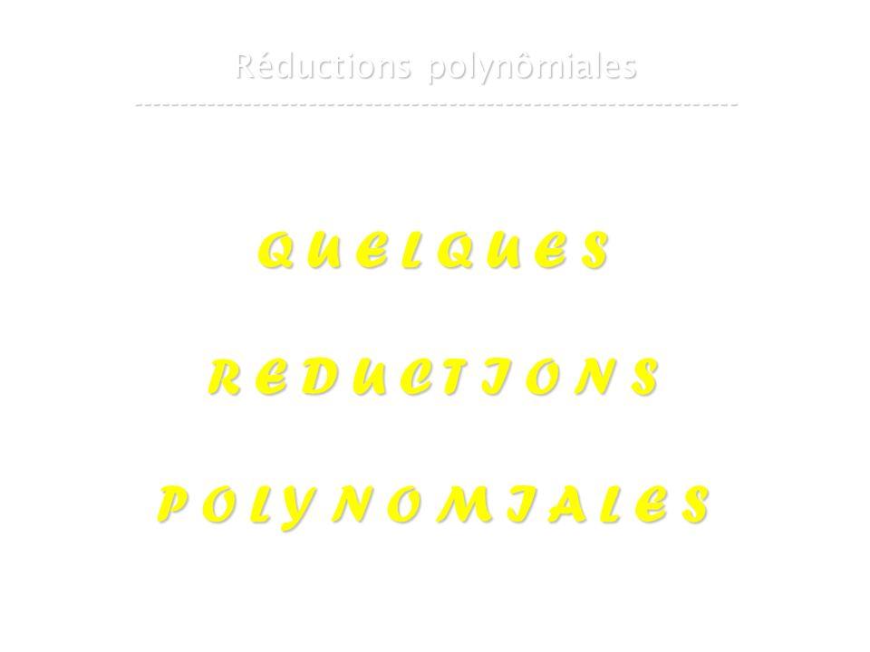 16 mars 2007Cours de graphes 7 - Intranet18 Réductions polynômiales ----------------------------------------------------------------- Q U E L Q U E S R E D U C T I O N S P O L Y N O M I A L E S