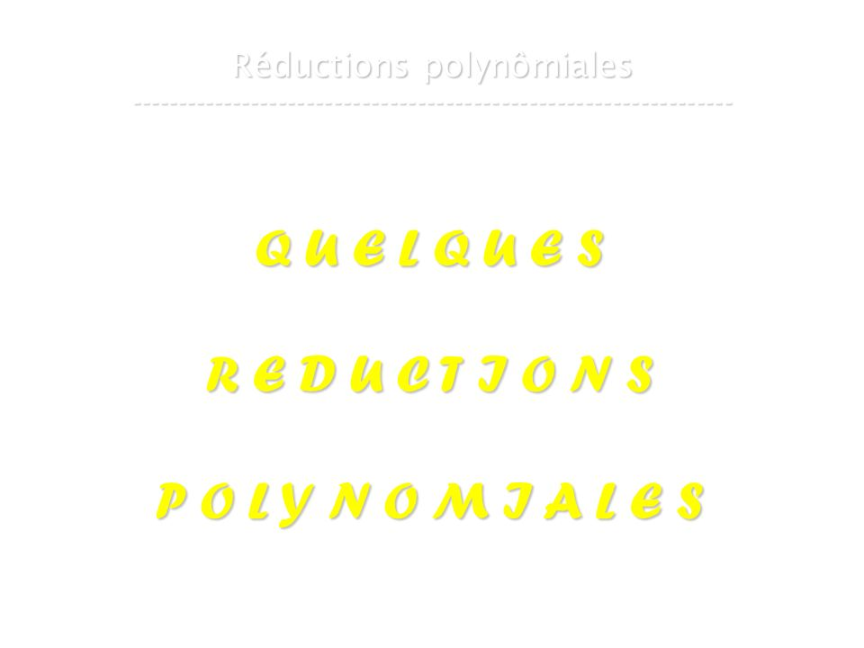 16 mars 2007Cours de graphes 7 - Intranet18 Réductions polynômiales ----------------------------------------------------------------- Q U E L Q U E S
