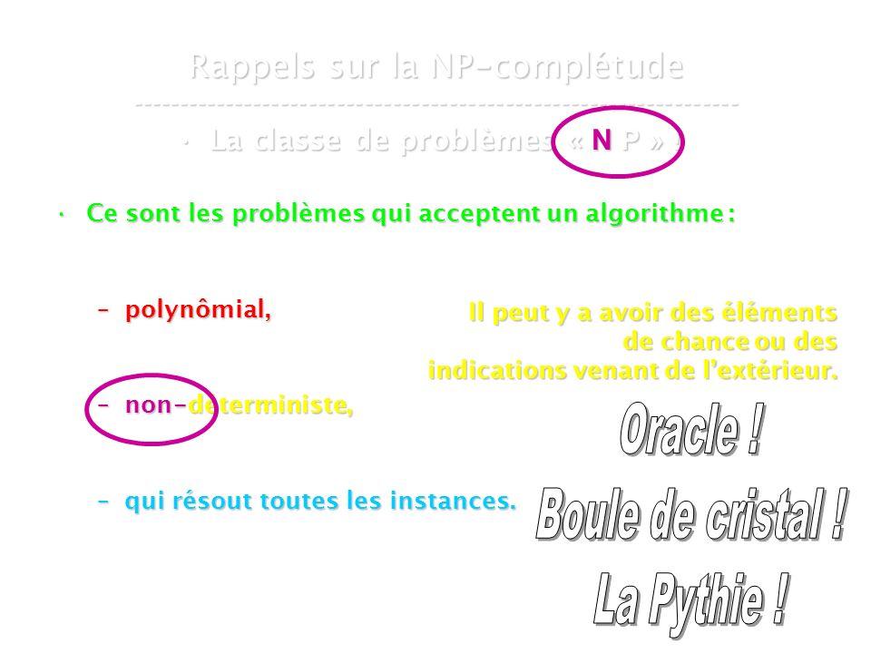 16 mars 2007Cours de graphes 7 - Intranet6 Rappels sur la NP - complétude ----------------------------------------------------------------- La classe de problèmes « N P » !La classe de problèmes « N P » .
