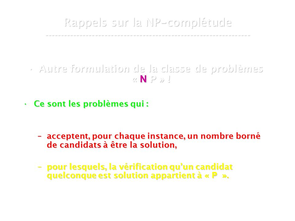 16 mars 2007Cours de graphes 7 - Intranet8 Rappels sur la NP - complétude ----------------------------------------------------------------- Autre formulation de la classe de problèmes « N P » !Autre formulation de la classe de problèmes « N P » .