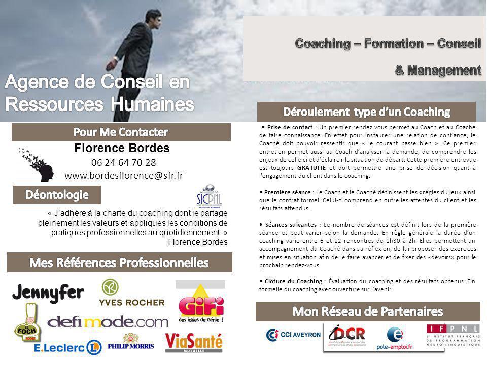 06 24 64 70 28 www.bordesflorence@sfr.fr Florence Bordes « Jadhère à la charte du coaching dont je partage pleinement les valeurs et appliques les conditions de pratiques professionnelles au quotidiennement.