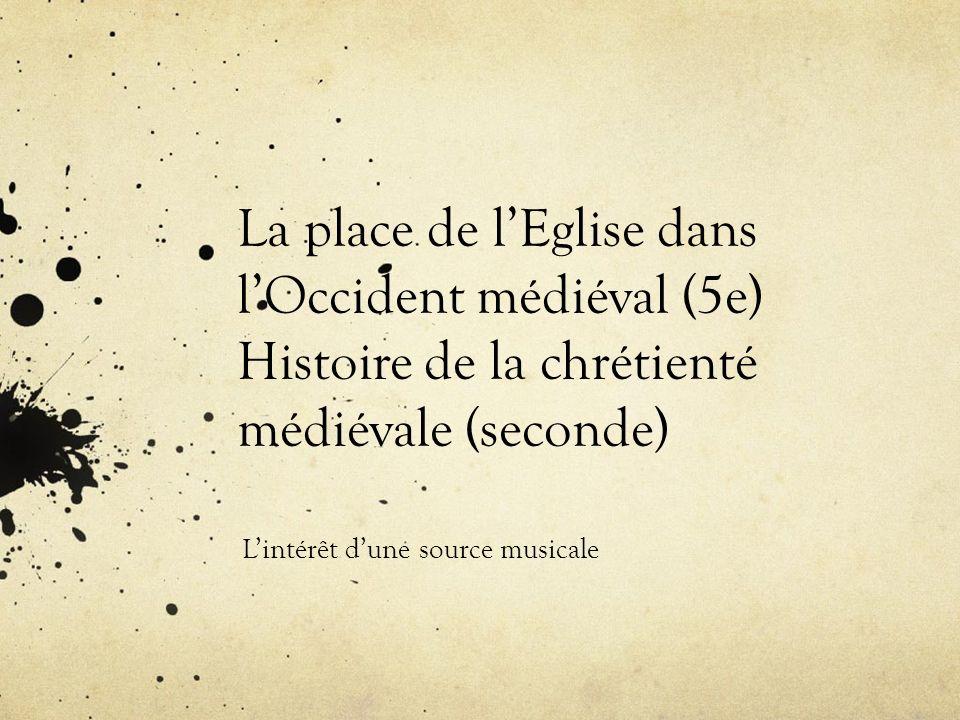 La place de lEglise dans lOccident médiéval (5e) Histoire de la chrétienté médiévale (seconde) Lintérêt dune source musicale