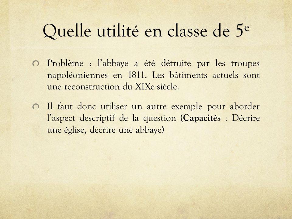 Quelle utilité en classe de 5 e Problème : labbaye a été détruite par les troupes napoléoniennes en 1811.