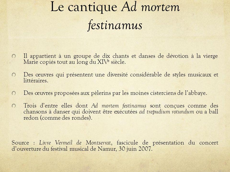 Le cantique Ad mortem festinamus Il appartient à un groupe de dix chants et danses de dévotion à la vierge Marie copiés tout au long du XIV e siècle.