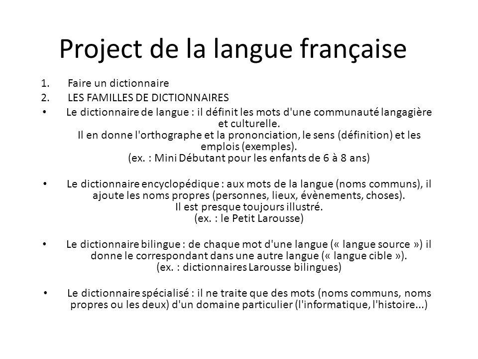 Project de la langue française 1.Faire un dictionnaire 2.LES FAMILLES DE DICTIONNAIRES Le dictionnaire de langue : il définit les mots d'une communaut