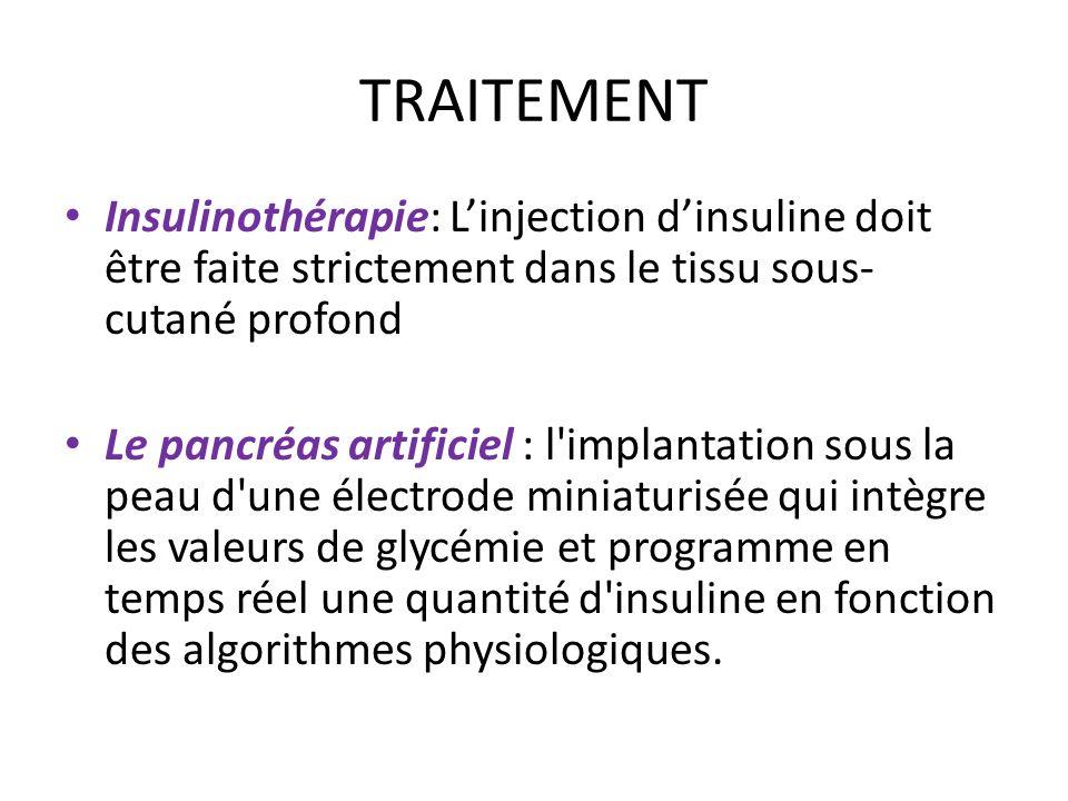 TRAITEMENT Insulinothérapie: Linjection dinsuline doit être faite strictement dans le tissu sous- cutané profond Le pancréas artificiel : l'implantati