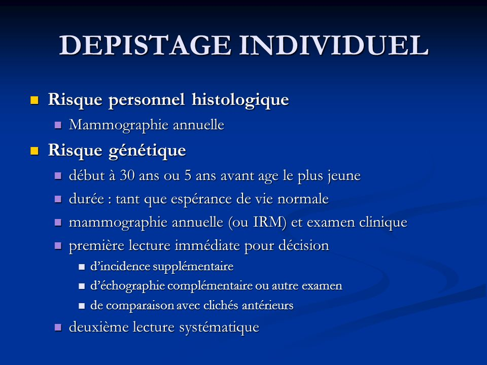 DEPISTAGE INDIVIDUEL Risque personnel histologique Risque personnel histologique Mammographie annuelle Mammographie annuelle Risque génétique Risque g