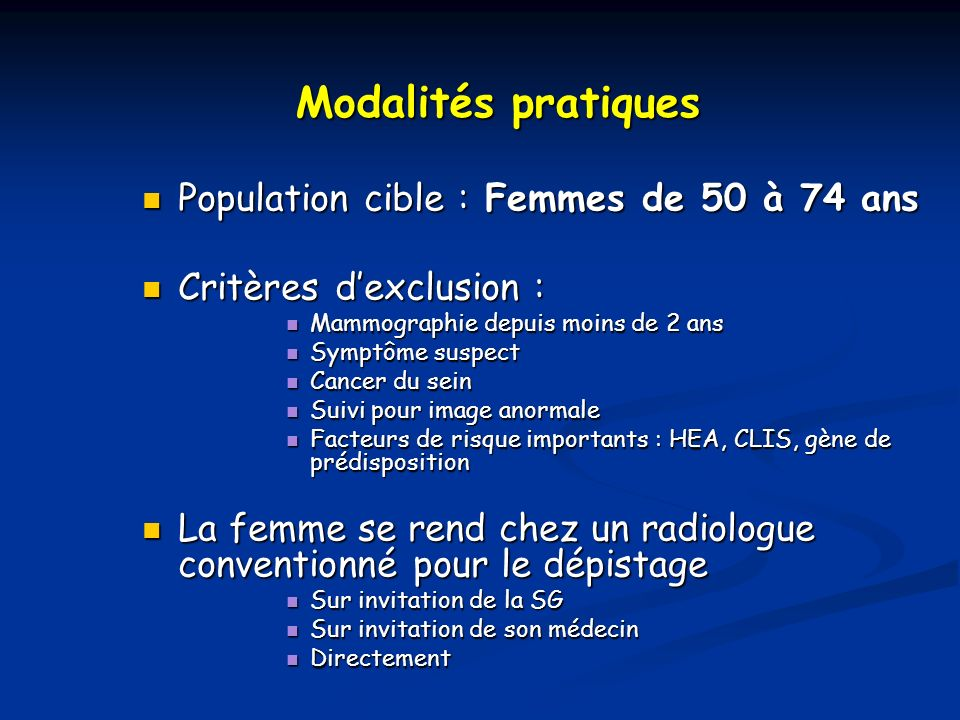 Modalités pratiques Population cible : Femmes de 50 à 74 ans Population cible : Femmes de 50 à 74 ans Critères dexclusion : Critères dexclusion : Mamm