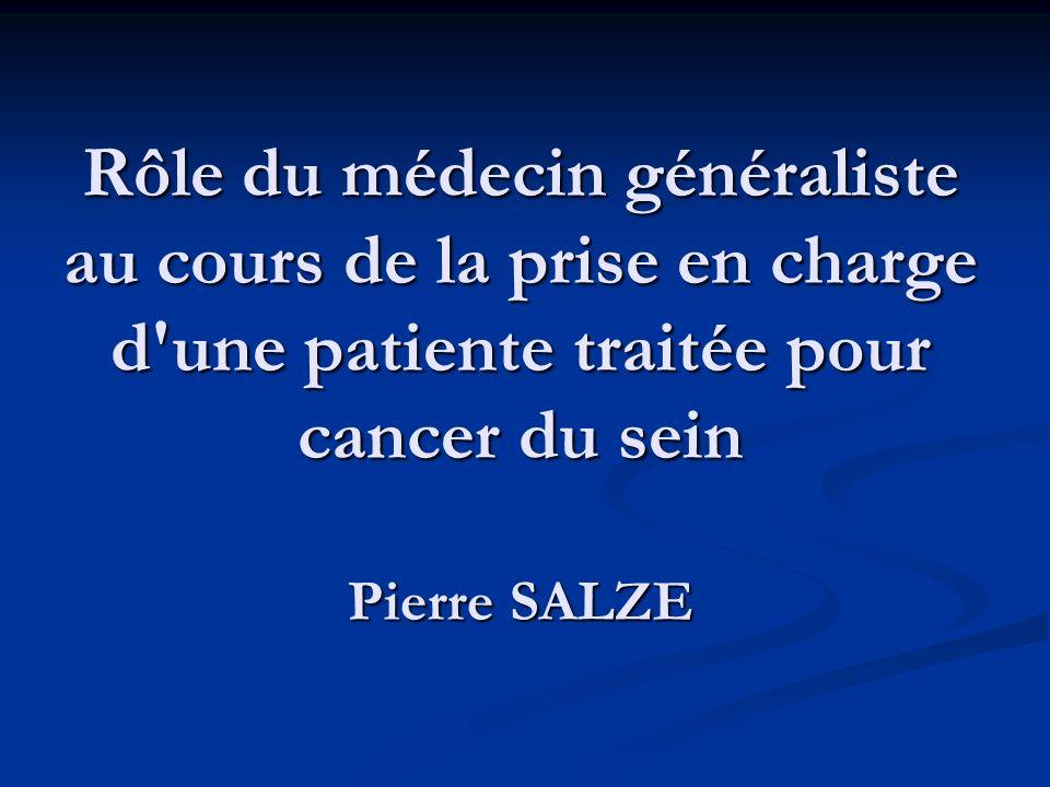 Rôle du médecin généraliste au cours de la prise en charge d'une patiente traitée pour cancer du sein Pierre SALZE