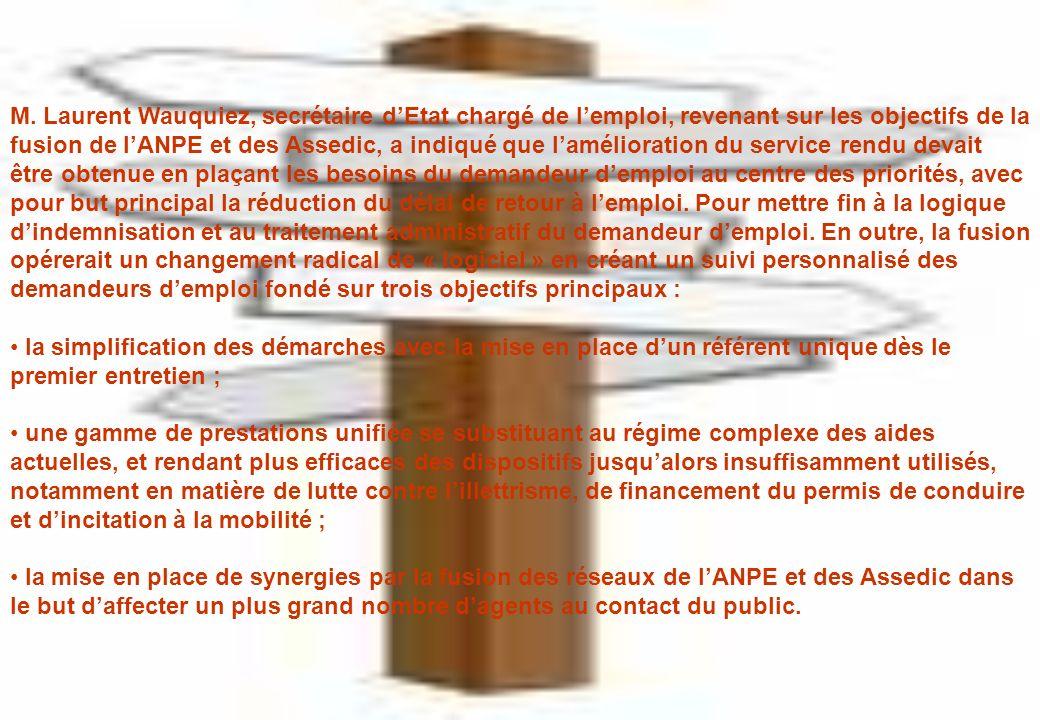 M. Laurent Wauquiez, secrétaire dEtat chargé de lemploi, revenant sur les objectifs de la fusion de lANPE et des Assedic, a indiqué que lamélioration