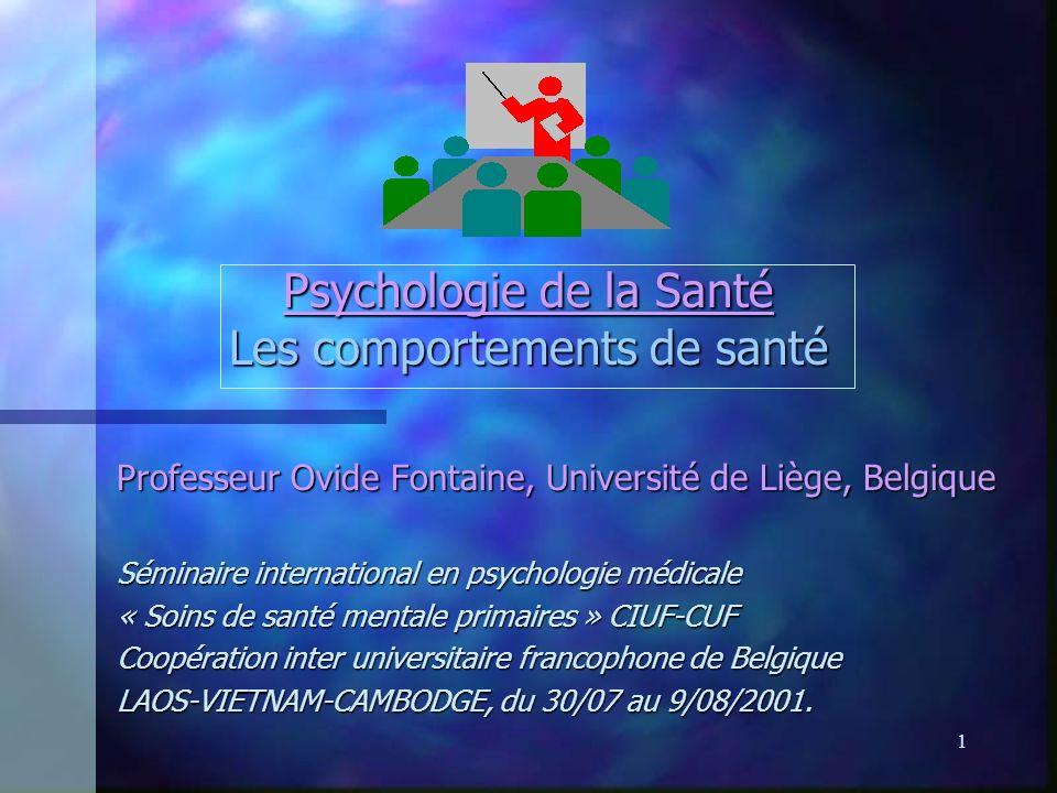 1 Psychologie de la Santé Les comportements de santé Professeur Ovide Fontaine, Université de Liège, Belgique Séminaire international en psychologie m