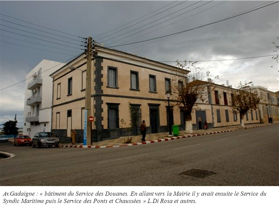Av.Gadaigne : « bâtiment du Service des Douanes. En allant vers la Mairie il y avait ensuite le Service du Syndic Maritime puis le Service des Ponts e