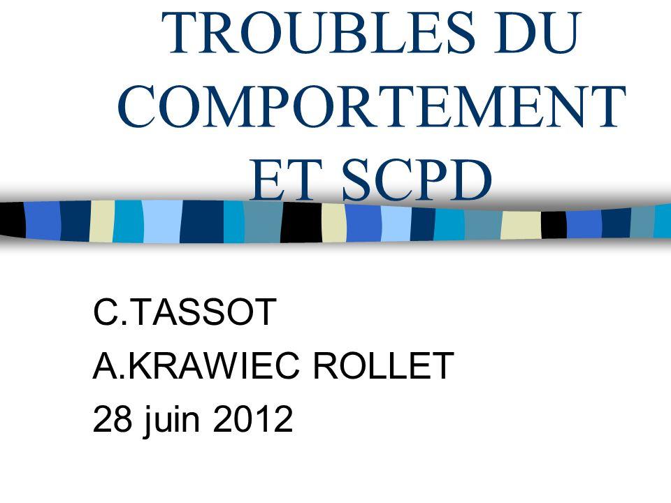 TROUBLES DU COMPORTEMENT ET SCPD C.TASSOT A.KRAWIEC ROLLET 28 juin 2012