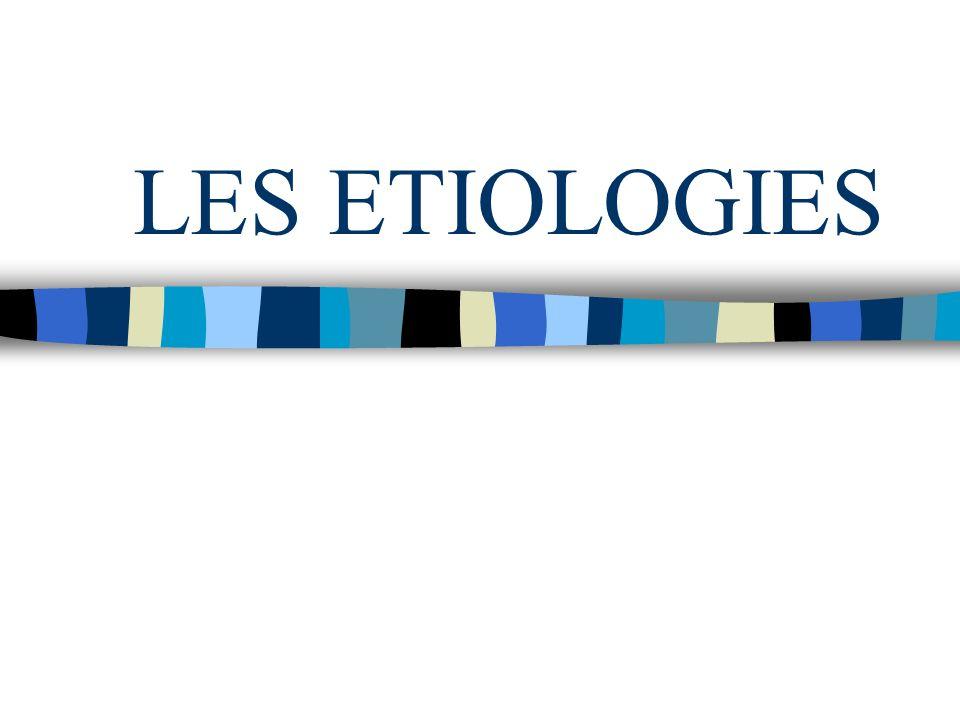 LES ETIOLOGIES