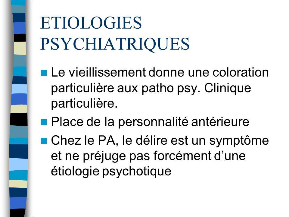 ETIOLOGIES PSYCHIATRIQUES Le vieillissement donne une coloration particulière aux patho psy. Clinique particulière. Place de la personnalité antérieur
