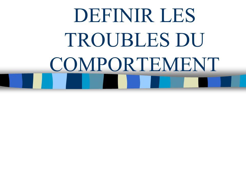 DEFINIR LES TROUBLES DU COMPORTEMENT